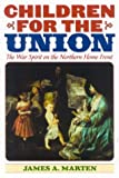 Children for the Union: The War Spirit on the Northern Home Front (American Childhoods Series)
