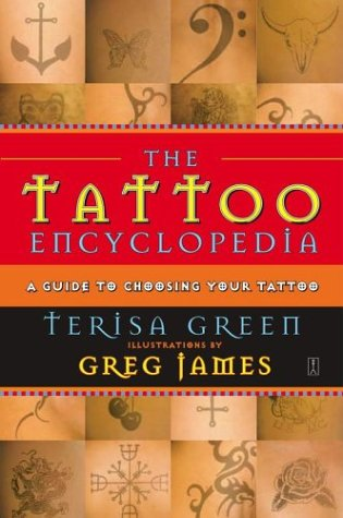 The Tattoo Encyclopedia : A Guide to Choosing Your Tattoo. by Terisa Green