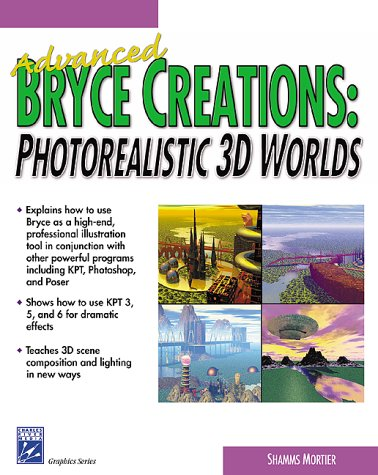 Advanced Bryce Creations: Photorealistic 3D Worlds (Charles River Media Graphics (Software))