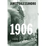 1906: A Novel ~ James Dalessandro