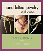 Hand Felted Jewelry and Beads: 25 Artful Designs