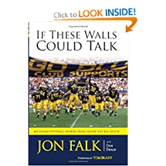 If These Walls Could Talk: Michigan Football Stories from the Big House by Jon Falk,&#32;Dan Ewald and Tom Brady