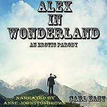 Alex in Wonderland: An Erotic Parody (       UNABRIDGED) by Carl East Narrated by Anne Johnstonbrown