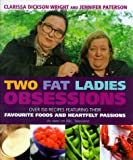 Two Fat Ladies - Obsessions: Over 150 Recipes Featuring Their Favourite Foods and Heartfelt Passions (0091870739) by Wright, Clarissa Dickson