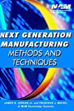 James A. Jr. Jordan Next Generation Manufacturing: Methods and Techniques (National Association of Manufacturers)