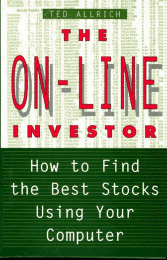 The On-Line Investor: How to Find the Best Stocks Using Your Computer, Allrich, Ted