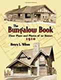 The Bungalow Book: Floor Plans and Photos of 112 Houses, 1910 - 0486451046