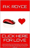 Click Here for Love: Online Dating Sites' Data Reveals How to Create a Dating Profile, Pictures & Messages That Will Stop You from Getting Passed Over ... Get Dates & Find Love (English Edition)