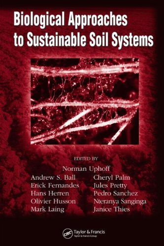 Biological Approaches To Sustainable Soil Systems (Books In Soils, Plants, And The Environment)