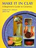 Make It In Clay: Beginner's Guide to Ceramics cover image