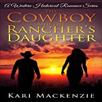 The Cowboy and the Rancher's Daughter: A Western Historical Romance Series Book 1 | Kari Mackenzie