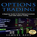 Options Trading: A Beginner Guide to Start Making Immediate Cash with Options Trading Audiobook by Samuel Rees Narrated by Ralph L. Rati