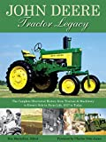 img - for John Deere Tractor Legacy: The Complete Illustrated History from Tractors and Machinery to Deere's Role in Farm Life, 1837 to Today (2012-01-17) book / textbook / text book