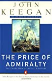 The Price of Admiralty: The Evolution of Naval Warfare (0140096507) by Keegan, John