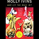 Who Let the Dogs In?: Incredible Political Animals I Have Known (       UNABRIDGED) by Molly Ivins Narrated by Anna Fields