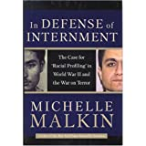 In Defense of Internment: The Case for Racial Profiling in World War II and the War on Terror ~ Michelle Malkin