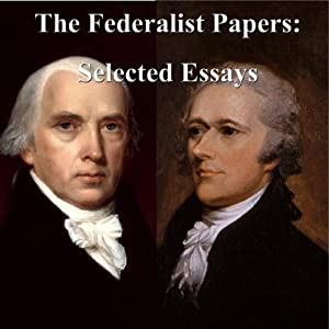 The Federalist Papers: Selected Essays | [Alexander Hamilton, James Madison, John Jay]
