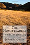 The Homesteaders: In the beginning (Volume 1)