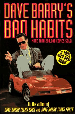 Dave Barry's Bad Habits: A 100% Fact-free Book, Dave Barry