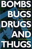 Bombs, Bugs, Drugs, and Thugs: Intelligence and Americas Quest for Security