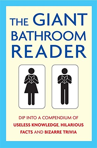 The Giant Bathroom Reader : Dip into a Compendium of Useless Knowledge, Hilarious Facts, and Bizarre Trivia
