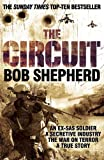 Bob Shepherd The Circuit: AN EX-SAS SOLDIER / A SECRETIVE INDUSTRY / THE WAR ON TERROR / A TRUE STORY