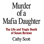 Murder of a Mafia Daughter: The Story Behind the Suspicions Robert Durst Murdered Susan Berman & The Life and Tragic Death of Susan Berman | Cathy Scott