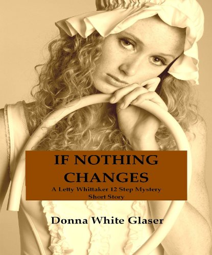 Free Kindle Book : If Nothing Changes: A Letty Whittaker 12 Step Mystery Short Story: Suspense with a Dash of Humor