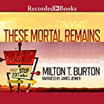 These Mortal Remains | Milton T. Burton