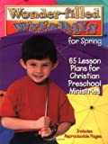 img - for Wonder-filled Weekdays for Spring: 65 Lesson Plans for Christian Preschool Ministries book / textbook / text book