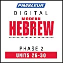 Hebrew Phase 2, Unit 26-30: Learn to Speak and Understand Hebrew with Pimsleur Language Programs Audiobook by  Pimsleur Narrated by  Pimsleur