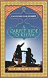 A Carpet Ride to Khiva: Seven Years on the Silk Road by Alexander. Christopher Aslan ( 2009 ) Hardcover Alexander. Christopher Aslan