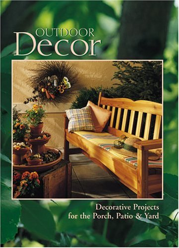 Outdoor Decor : Decorative Projects for the Porch, Patio & Yard (Arts & Crafts for Home Decorating Series)