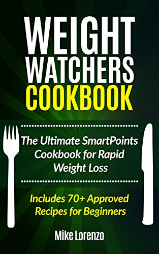 Weight Watchers Cookbook: The Ultimate SmartPoints Cookbook for Rapid Weight Loss - Includes 70+ Approved Recipes for Beginners (Weight Watchers Series 2) by Mike Lorenzo