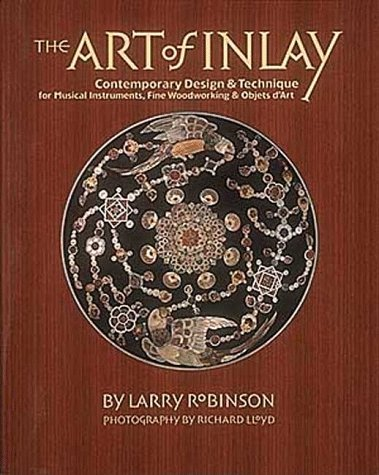 The Art of Inlay: Contemporary Design & Technique for Musical Instruments, Fine Woodworking & Objets dArt