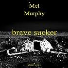 Brave Sucker: A Short Story Hörbuch von Mel Murphy Gesprochen von: John Tambascio
