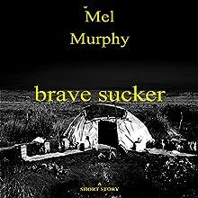Brave Sucker: A Short Story Audiobook by Mel Murphy Narrated by John Tambascio