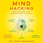 Mind Hacking: How to Change Your Mind for Good in 21 Days | John Hargrave