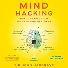 Mind Hacking: How to Change Your Mind for Good in 21 Days Audiobook by John Hargrave Narrated by John Hargrave