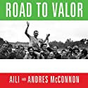 Road to Valor: A True Story of World War II Italy, the Nazis, and the Cyclist Who Inspired a Nation (       UNABRIDGED) by Aili McConnon, Andres McConnon Narrated by Stephen Hoye