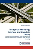 The Syntax-Phonology Interface plus Linguistic Theory: On the Connection between Direct Reference, the Principle of Phonology-Free Syntax, plus Linguistic Modelling