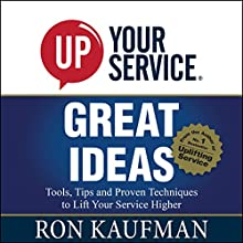 UP! Your Service Great Ideas: Tools, Tips and Proven Techniques to Lift Your Service Higher (       UNABRIDGED) by Ron Kaufman Narrated by Adam Danoff