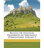 img - for Recueil de Discours Prononc?'s Au Parlement D'Angleterre, Volume 5 (Paperback)(French) - Common book / textbook / text book