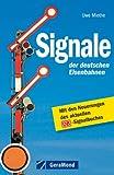 Signale der deutsche Eisenbahn – Mit den Neuerungen des aktuellen Signalbuches: Haupt-, Vor- und Zusatzsignale, Weichensignale, Zusatzzeichen uvm., mit vielen Abbildungen auf rund 140 Seiten