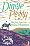 Hilary Bradt Dingle Peggy: Further travels on horseback through Ireland (Bradt Travel Guides (Travel Literature))