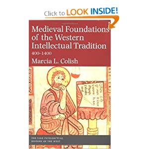 Medieval Foundations of the Western Intellectual Tradition (Yale Intellectual History of the West Se) Marcia L. Colish