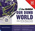 Our Dumb World: The Onion's Atlas of...