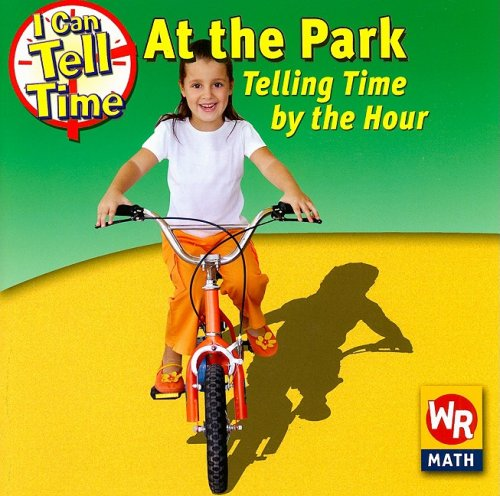 At the Park: Telling Time by the Hour: Telling Time by the Hour (I Can Tell Time)