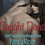 Caught Dead   Patricia Mason