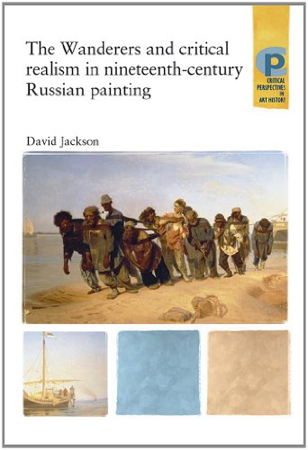 The Wanderers and Critical Realism in Nineteenth Century Russian Painting (Barber Institute's Critical Perspectives in Art History)